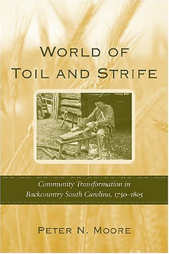 9781570036668: World of Toil and Strife: Community Transformation in Backcountry South Carolina, 1750-1805