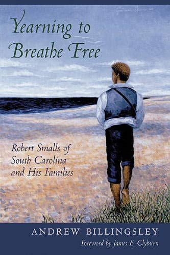 9781570036866: Yearning to Breathe Free: Robert Smalls of South Carolina and His Families
