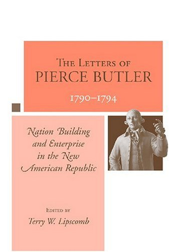 9781570036897: The Letters of Pierce Butler, 1790-1794: Nation Building and Enterprise in the New American Republic
