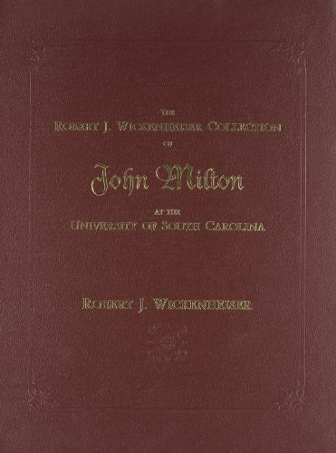 9781570037238: The Robert J. Wickenheiser Collection of John Milton at the University of South Carolina: A Descriptive Account with Illustrations