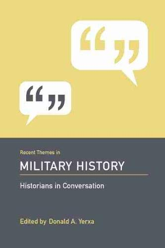 9781570037399: Recent Themes in Military History: Historians in Conversation
