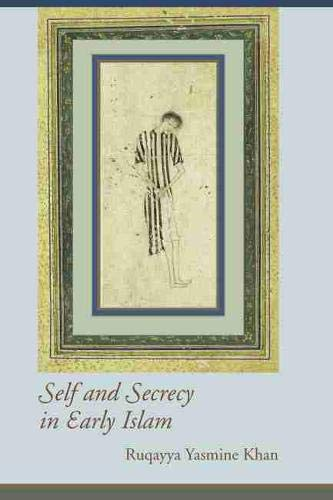 Self and Secrecy in Early Islam (Studies in Comparative Religion).: Khan, Ruqayya Yasmine