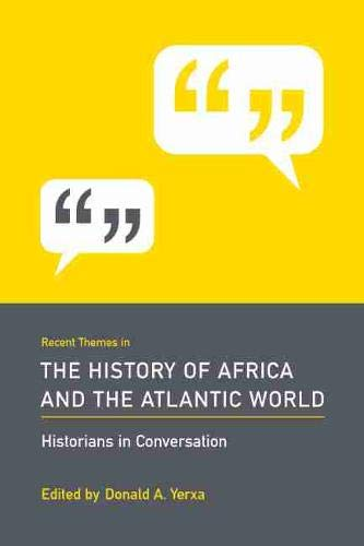 Recent Themes in the History of Africa and the Atlantic World: Historians in Conversation
