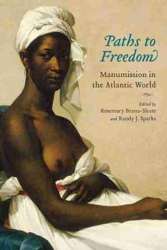 9781570037740: Paths to Freedom: Manumission in the Atlantic World (Carolina Lowcountry & the Atlantic World)