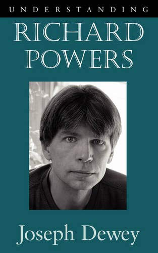 Understanding Richard Powers (Understanding Contemporary American Literature): Dewey, Joseph