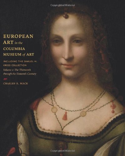 9781570038051: European Art in the Columbia Museum of Art, Including the Samuell H. Kress Collection v. 1; Thirteenth Through the Sixteenth Century