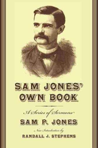 9781570038273: Sam Jones' Own Book: A Series of Sermons (Southern Classics)