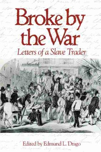 9781570039423: Broke by the War: Letters of a Slave Trader