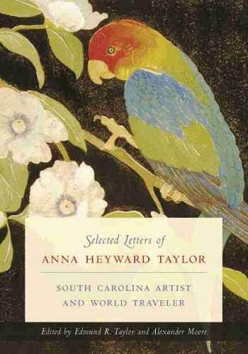 Selected Letters of Anna Heyward Taylor: South Carolina Artist and World Traveler (Women's ...