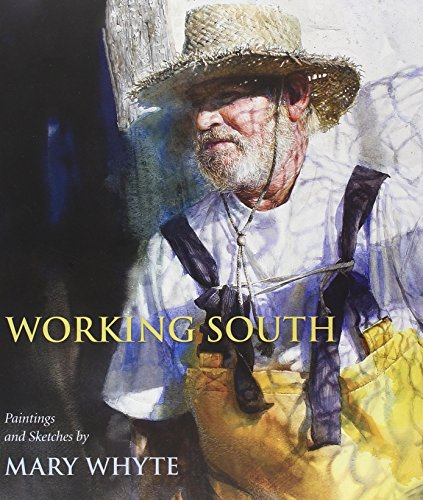 Working South: Paintings and Sketches by Mary Whyte (9781570039676) by Mary Whyte