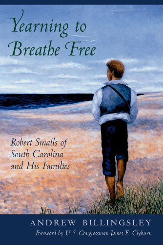 9781570039706: Yearning to Breathe Free: Robert Smalls of South Carolina and His Families