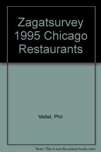 Zagatsurvey 1995 Chicago Restaurants (Zagat Survey: Chicago Restaurants): Vettel, Phil