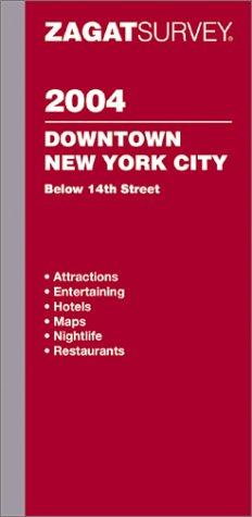 Zagatsurvey 2004 Downtown New York City: Below Houston Street: Diuguid, Carol (Editor); Gathje, ...