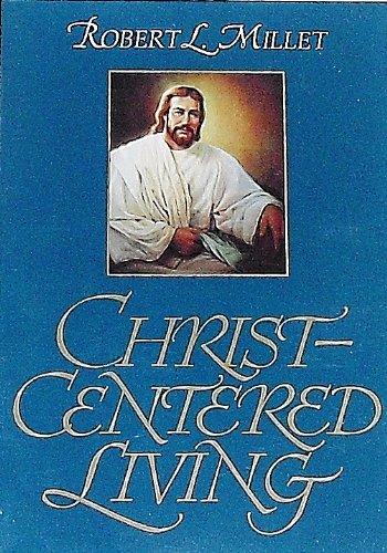 Christ-Centered Living: Robert L. Millet