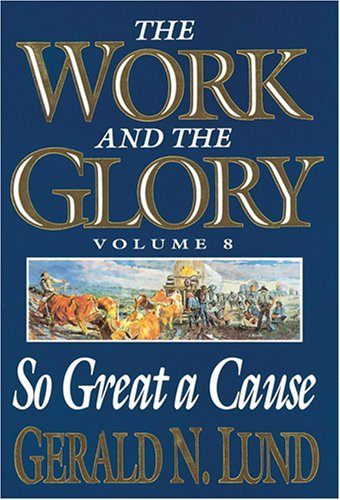 9781570083587: 8: So Great a Cause (Work and the Glory)