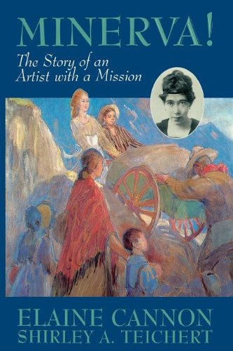 Minerva!: The Story of an Artist with a Mission [ILLUSTRATED]: Elaine Cannon