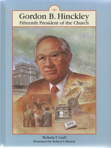 Gordon B. Hinckley: Fifteenth President of the Church: Melinda T. Garff