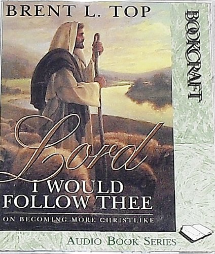 Lord I Would Follow Thee (1570085420) by Brent L. Top