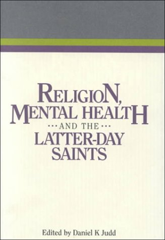 Religion, Mental Health and the Latter-Day Saints (Religious Studies Center Specialized Monograph ...