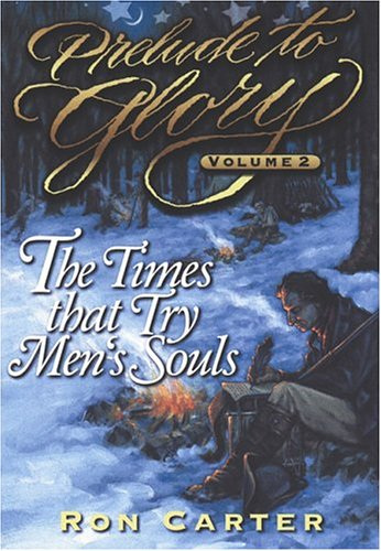 Prelude to Glory, Volume 2: Times That Try Men's Souls (1570086478) by Ron Carter