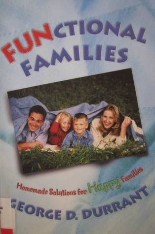 Functional Families: Homemade Solutions for Happy Families (9781570086946) by George D. Durrant