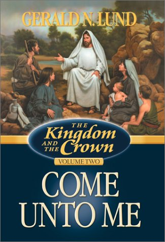 Come Unto Me (Kingdom and the Crown,: Lund, Gerald N.