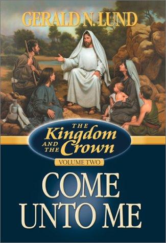9781570087141: Come Unto Me (Kingdom and the Crown, 2)