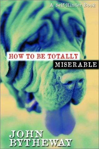 9781570087240: How to Be Totally Miserable: A Self-Hinder Book