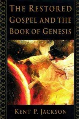 The Restored Gospel and the Book of Genesis (157008727X) by Kent P. Jackson