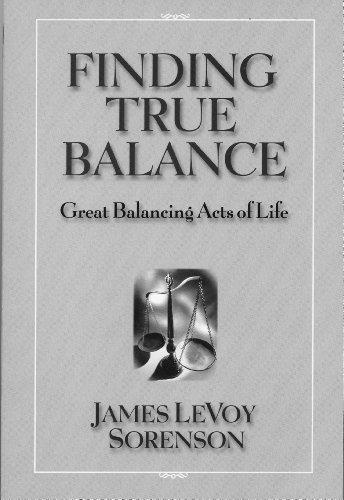Finding True Balance: Great Balancing Acts of: Sorenson, James Levoy