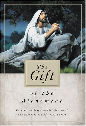 9781570087806: The Gift of the Atonement: Favorite Writings on the Atonement of Jesus Christ