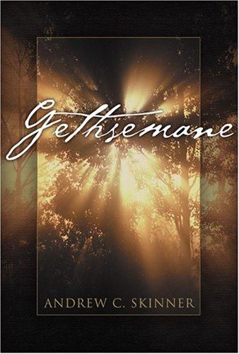 Gethsemane: Andrew C. Skinner