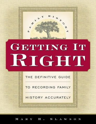 9781570088872: Getting It Right: The Definitive Guide to Recording Family History Accurately