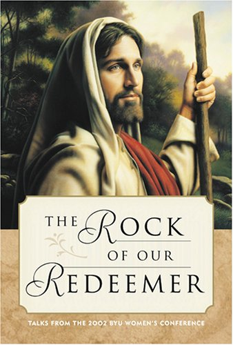 9781570089114: The Rock of Our Redeemer: Talks from the 2002 Byu Women's Conference