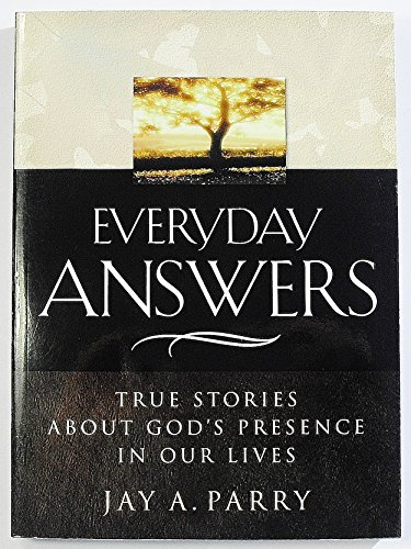 Everyday Answers: True Stories About God's Presence: Jay A. Parry