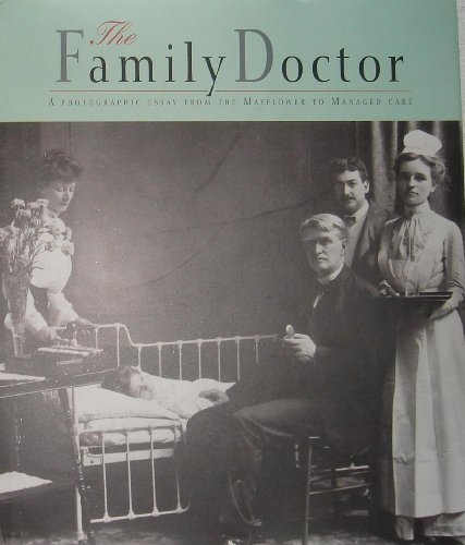 The Family Doctor, A Photographic Essay From the Mayflower to Managed Care: Louis Kuritzky [...