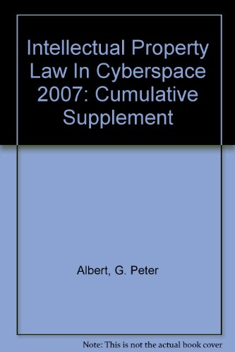Intellectual Property Law in Cycerspace, 2007 Supplement: G. Peter Albert,