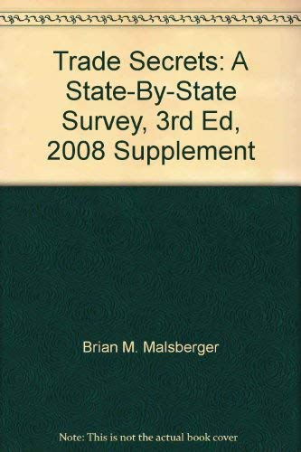 Trade Secrets: A State-By-State Survey, 3rd Ed, 2008 Supplement: Malsberger, Brian M.