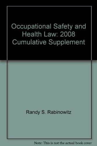 Occupational Safety and Health Law: 2008 Cumulative Supplement: Randy S. Rabinowitz