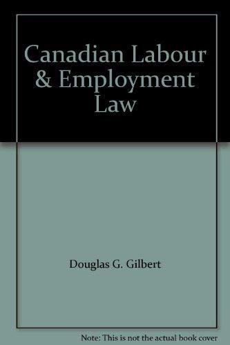 Canadian Labour & Employment Law: Gilbert, Douglas G.; Burkett, Brian W.; McCaskill, and Moira ...