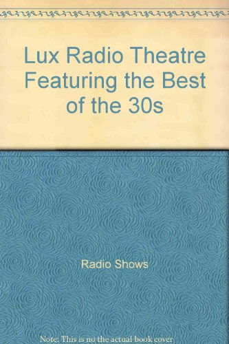 Lux Radio Theatre Featuring the Best of the 30s