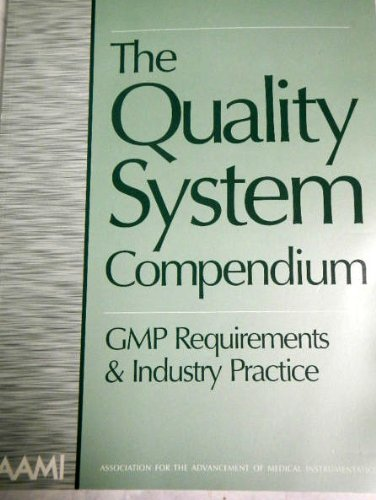 The Quality System Compendium: Gmp Requirements &: AAMI