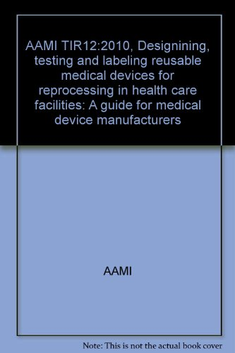 9781570203978: AAMI TIR12:2010, Designining, testing and labeling reusable medical devices for reprocessing in health care facilities: A guide for medical device manufacturers