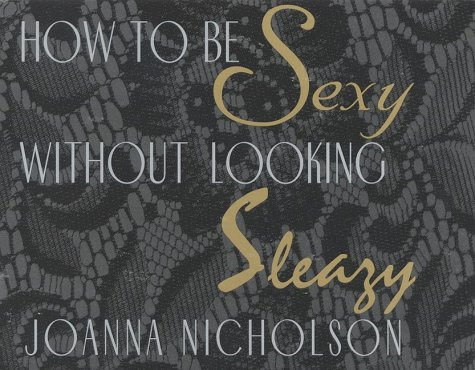9781570230134: How to be Sexy Without Looking Sleazy