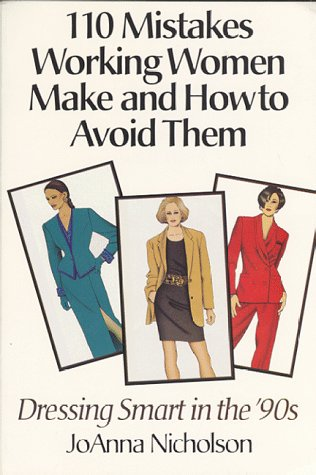 110 Mistakes Working Women Make and How to Avoid Them: Dressing Smart in the '90's: ...