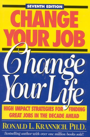 Change Your Job, Change Your Life: High Impact Strategies for Finding Great Jobs in the Decade ...