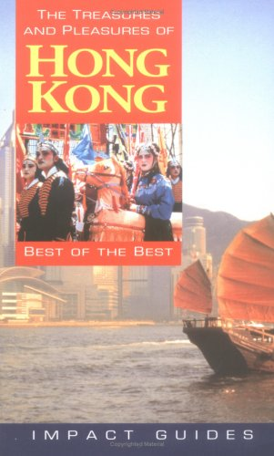 9781570231155: The Treasures and Pleasures of Hong Kong: Best of the Best (Impact Guides)