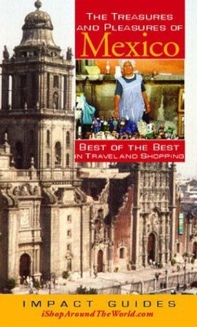The Treasures And Pleasures of Mexico: Best of the Best in Travel and Shopping (Treasures & ...