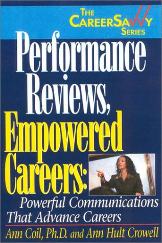 Performance Reviews, Empowered Careers: Powerful Communications that Advance Careers (Career Savvy ...