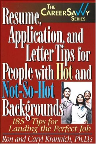 9781570232404: Resume, Application and Letter Tips for People with Hot and Not-So-Hot Backgrounds: 150 Tips for Landing the Perfect Job (Career Savvy)